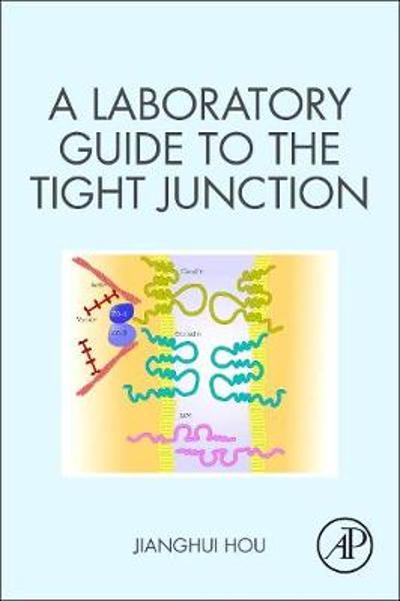 A Laboratory Guide to the Tight Junction - Jianghui Hou