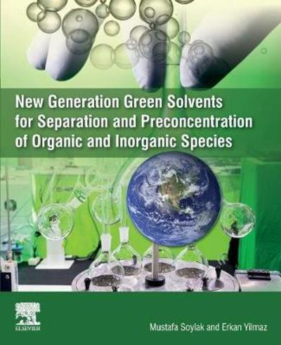 New Generation Green Solvents for Separation and Preconcentration of Organic and Inorganic Species - Mustafa Soylak