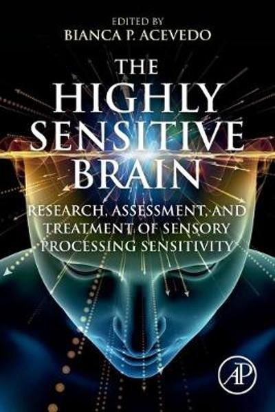 The Highly Sensitive Brain - Bianca P. Acevedo
