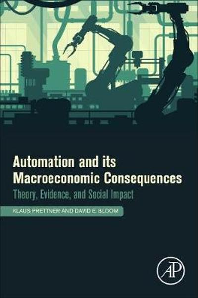 Automation and Its Macroeconomic Consequences - Klaus Prettner