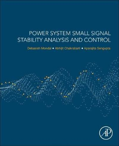 Power System Small Signal Stability Analysis and Control - Debasish Mondal