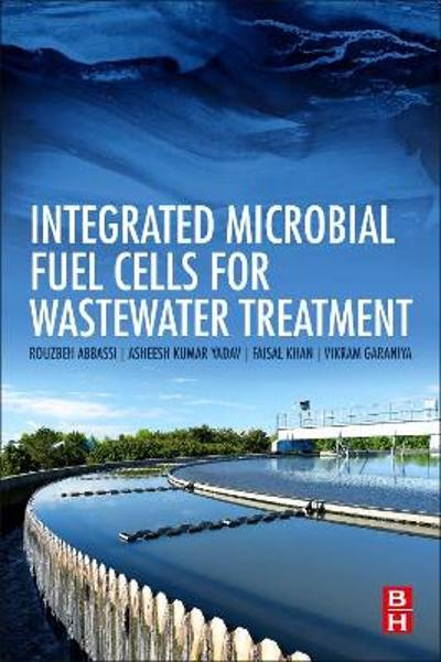 Integrated Microbial Fuel Cells for Wastewater Treatment - Rouzbeh Abbassi