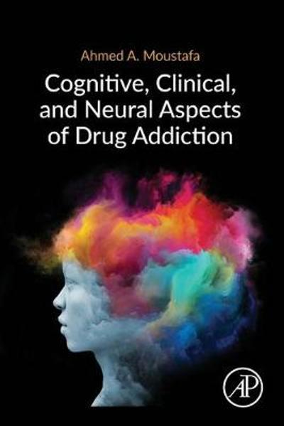 Cognitive, Clinical, and Neural Aspects of Drug Addiction - Ahmed A. Moustafa