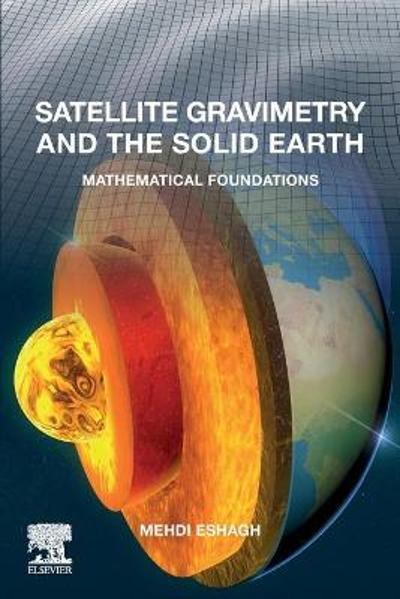 Satellite Gravimetry and the Solid Earth - Mehdi Eshagh