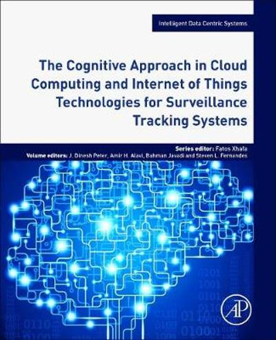 The Cognitive Approach in Cloud Computing and Internet of Things Technologies for Surveillance Tracking Systems - Dinesh Peter