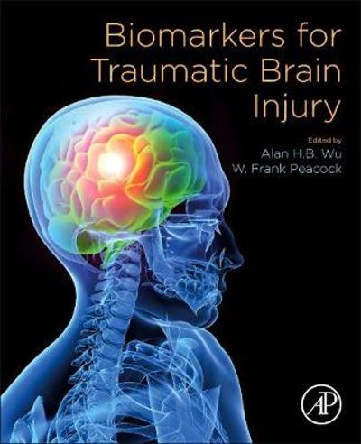 Biomarkers for Traumatic Brain Injury - Alan H.B. Wu
