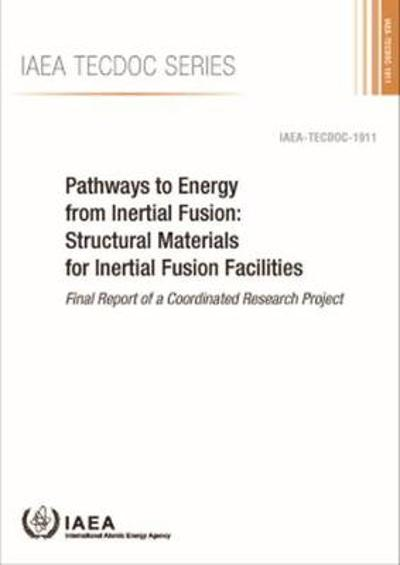 Pathways to Energy from Inertial Fusion: Structural Materials for Inertial Fusion Facilities - IAEA