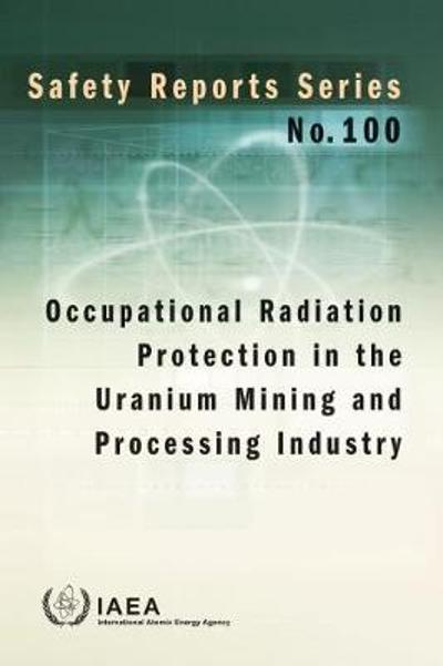 Occupational Radiation Protection in the Uranium Mining and Processing Industry - IAEA
