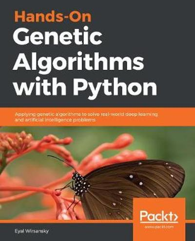 Hands-On Genetic Algorithms with Python - Eyal Wirsansky