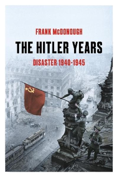 The Hitler Years ~ Disaster 1940-1945 - Frank McDonough
