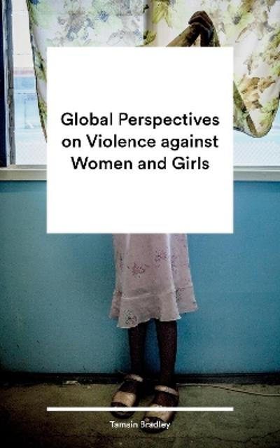 Global Perspectives on Violence against Women and Girls - Tamsin Bradley