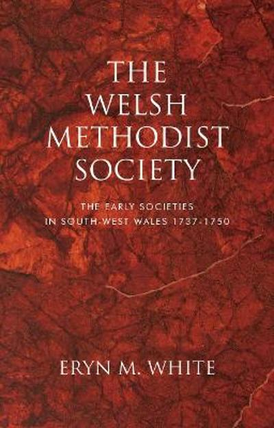 The Welsh Methodist Society - Eryn M. White