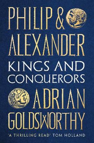 Philip and Alexander - Adrian Goldsworthy
