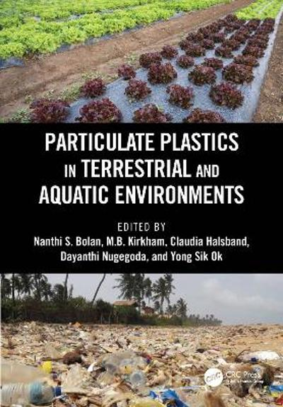 Particulate Plastics in Terrestrial and Aquatic Environments - Nanthi S. Bolan