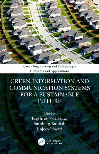 Green Information and Communication Systems for a Sustainable Future - Rajshree Srivastava