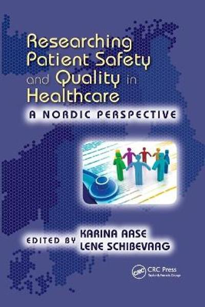 Researching Patient Safety and Quality in Healthcare - Karina Aase