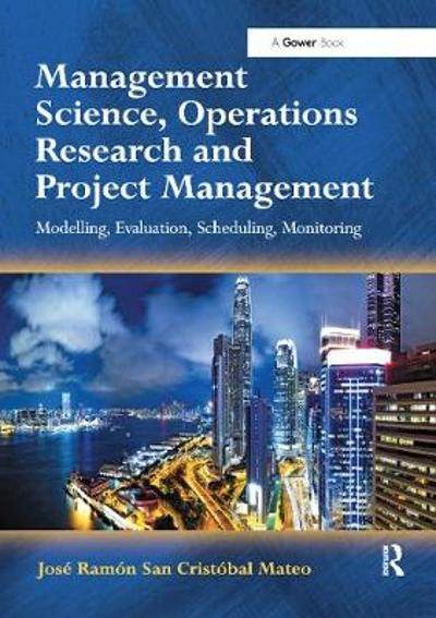Management Science, Operations Research and Project Management - Jose Ramon San Cristobal Mateo