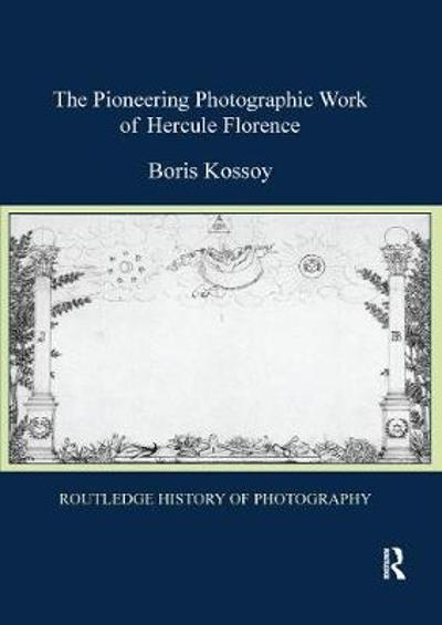 The Pioneering Photographic Work of Hercule Florence - Boris Kossoy