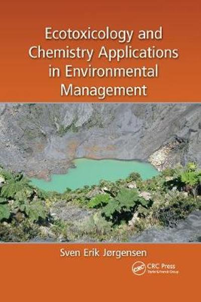 Ecotoxicology and Chemistry Applications in Environmental Management - Sven Erik Jorgensen