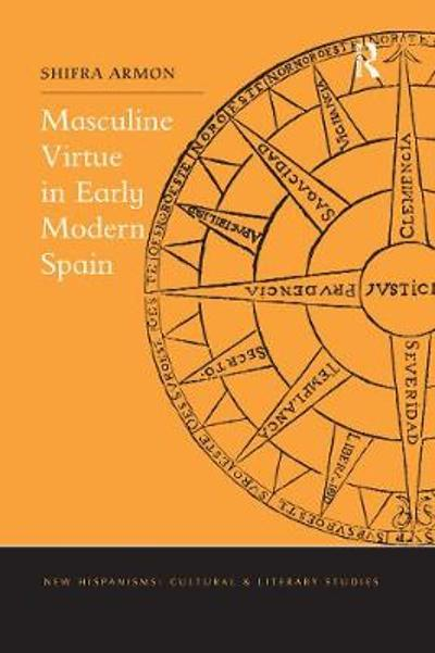 Masculine Virtue in Early Modern Spain - Shifra Armon
