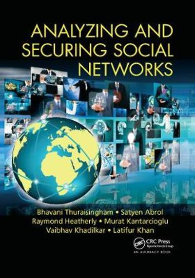 Analyzing and Securing Social Networks - Bhavani Thuraisingham