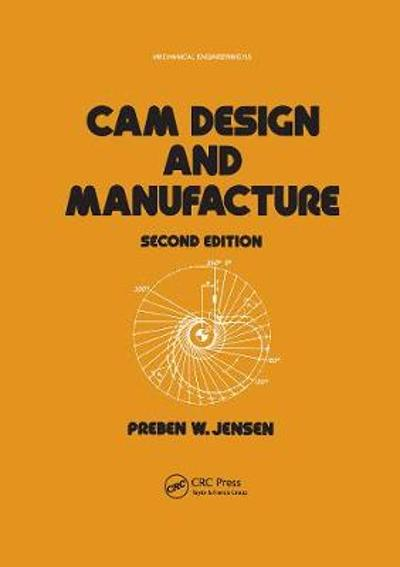 Cam Design and Manufacture, Second Edition - Preben W. Jensen