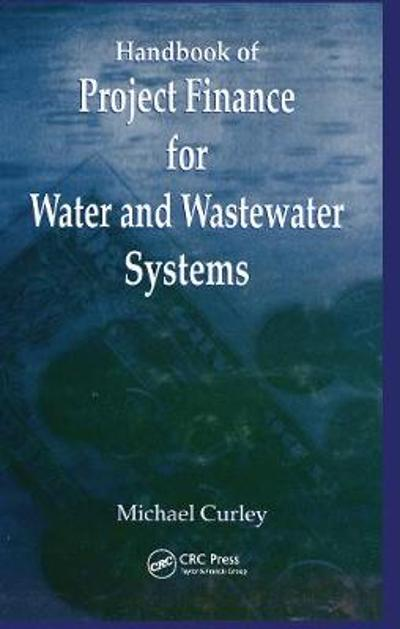 Handbook of Project Finance for Water and Wastewater Systems - Michael Curley