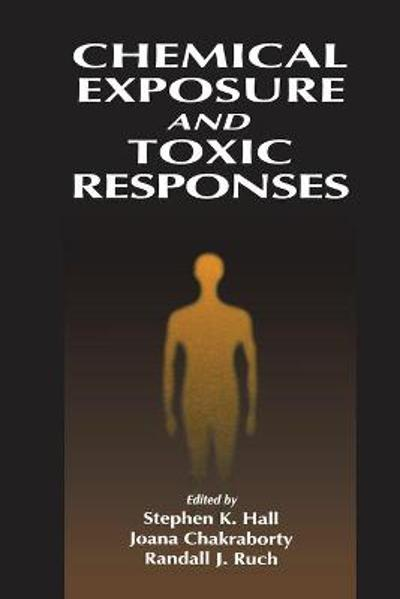 Chemical Exposure and Toxic Responses - Stephen K. Hall