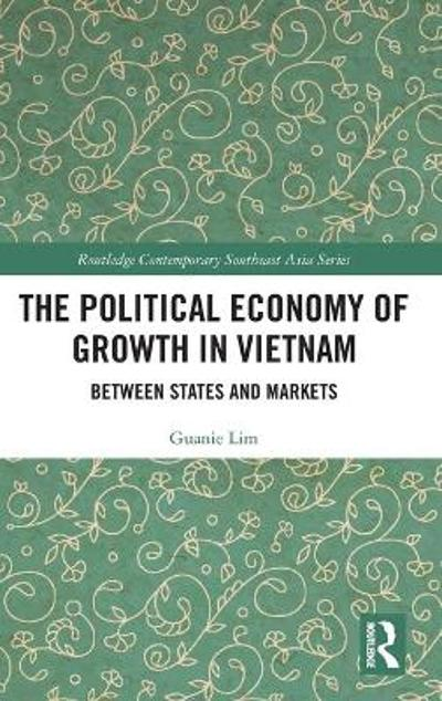 The Political Economy of Growth in Vietnam - Guanie Lim