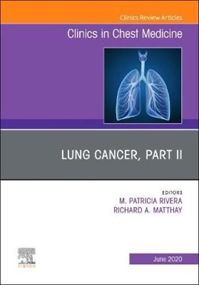 Lung Cancer, Part II, An Issue of Clinics in Chest Medicine - M. Patricia Rivera