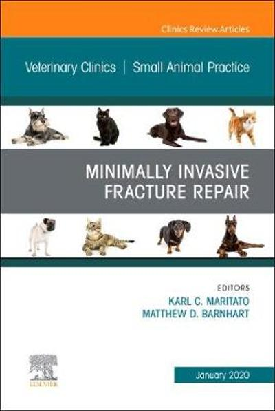 Minimally Invasive Fracture Repair, An Issue of Veterinary Clinics of North America: Small Animal Practice - KARL C. Maritato