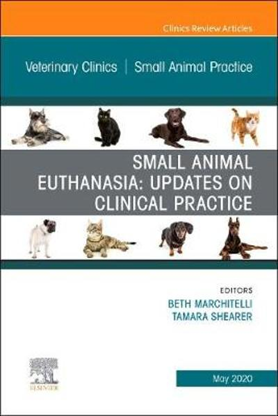 Small Animal Euthanasia,An Issue of Veterinary Clinics of North America: Small Animal Practice - Beth Marchitelli