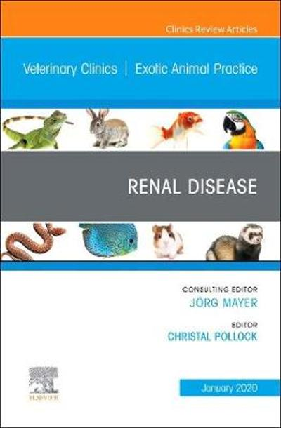 Renal Disease, An Issue of Veterinary Clinics of North America: Exotic Animal Practice - Christal Pollock