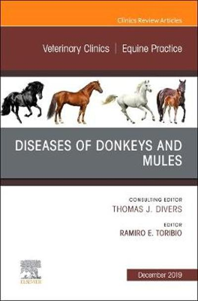 Diseases of Donkeys and Mules, An Issue of Veterinary Clinics of North America: Equine Practice - Ramiro E. Toribio