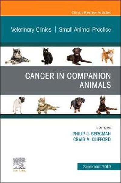Cancer in Companion Animals, An Issue of Veterinary Clinics of North America: Small Animal Practice - Philip J Bergman