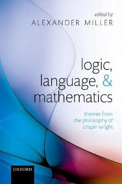 Logic, Language, and Mathematics - Alexander Miller