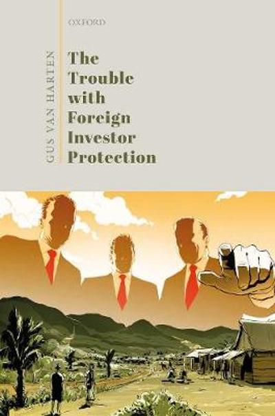The Trouble with Foreign Investor Protection - Gus Van Harten