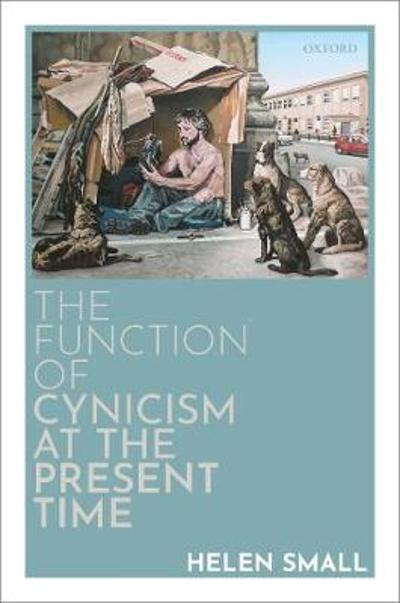 The Function of Cynicism at the Present Time - Helen Small