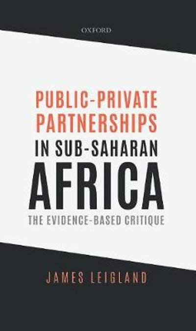Public-Private Partnerships in Sub-Saharan Africa - James Leigland