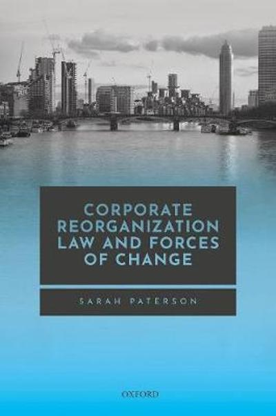 Corporate Reorganization Law and Forces of Change - Sarah Paterson