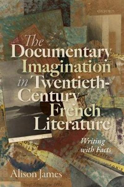 The Documentary Imagination in Twentieth-Century French Literature - Alison James