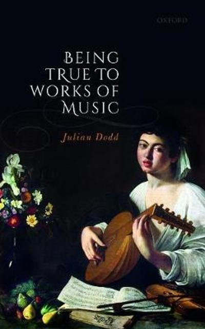 Being True to Works of Music - Julian Dodd