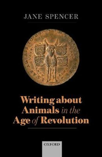 Writing About Animals in the Age of Revolution - Jane Spencer