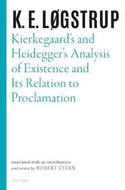 Kierkegaard's and Heidegger's Analysis of Existence and its Relation to Proclamation - K. E. Logstrup