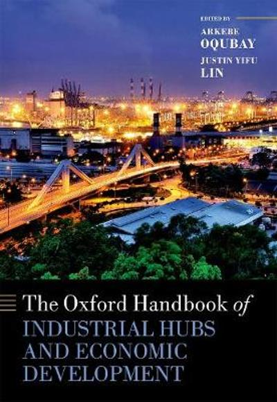 The Oxford Handbook of Industrial Hubs and Economic Development - Arkebe Oqubay
