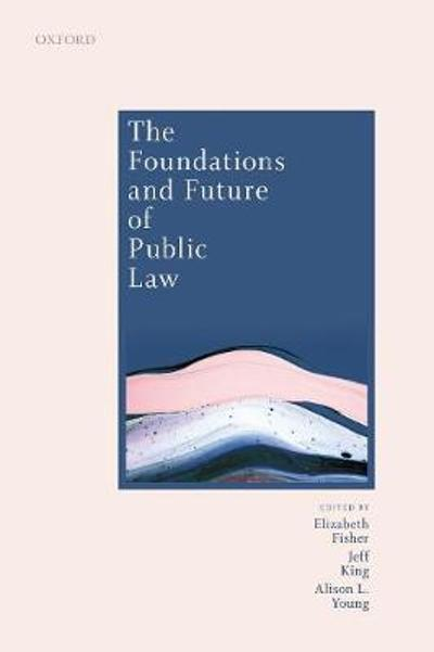 The Foundations and Future of Public Law - Elizabeth Fisher