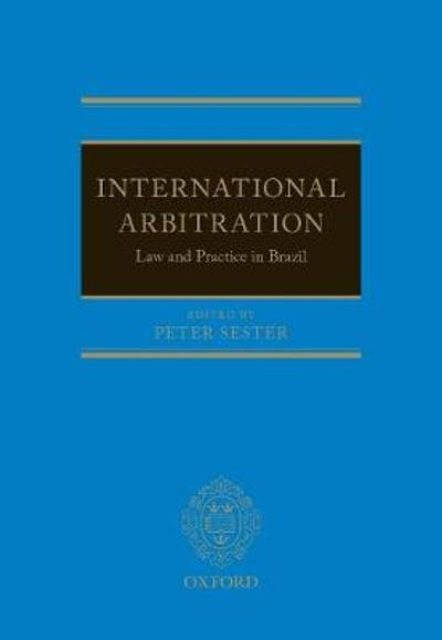International Arbitration: Law and Practice in Brazil - Peter Sester
