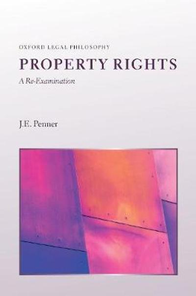 Property Rights: A Re-Examination - J. E Penner