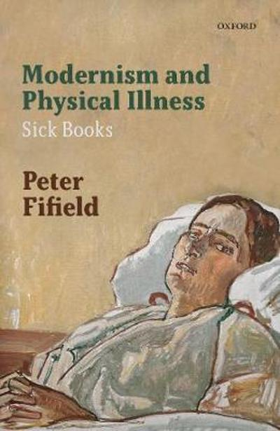 Modernism and Physical Illness - Peter Fifield