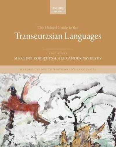 The Oxford Guide to the Transeurasian Languages - Martine Robbeets